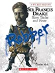 Wicked History: Sir Francis Drake: Slave Trader and Pirate (Wicked History, A)