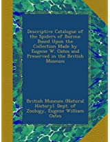 Descriptive Catalogue of the Spiders of Burma: Based Upon the Collection Made by Eugene W. Oates and Preserved in the British Museum