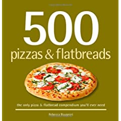 500 Pizzas &amp; Flatbreads: The Only Pizza &amp; Flatbread Compendium You'll Ever Need (500 Series Cookbooks)