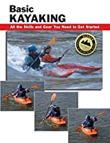 Basic Kayaking: All the Skills and Tools You Need to Get Started: All the Skills and Gear You Need to Get Started (How To Basics)