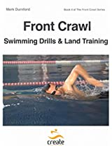 Front Crawl Swimming Drills & Land Training (The Front Crawl Series Book 4)