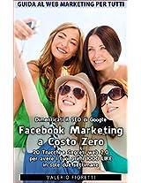 Facebook Marketing a Costo Zero. 20 Trucchi e Segreti web 2.0 per avere i tuoi primi 1000 LIKE in sole due settimane. Dimenticati il SEO di Google.: Guida al Web Marketing per Tutti (Italian Edition)