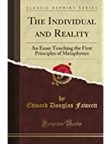 The Individual and Reality: An Essay Touching the First Principles of Metaphysics (Classic Reprint)