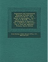 Inquisitions and Assessments Relating to Feudal AIDS: Bedford to Devon.- Vol. 2. Dorset to Huntingdon.- Vol. 3. Kent to Norfolk.- Vol. 4. Northampton ... to Worcester.- Vol. 6. York and Additions