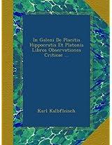 In Galeni De Placitis Hippocratis Et Platonis Libros Observationes Criticae ...