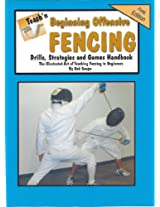 Teach'n Beginning Offensive Fencing Drills, Strategies, and Games Free Flow Handbook (Series 5 Beginning Books 19)