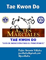 Tae Kwon Do: Guía de Inducción: Tae Kwon Do (Spanish Edition)