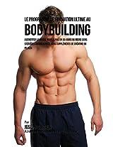 Le Programme de Formation Ultime Au Bodybuilding: Augmenter La Masse Musculaire En 30 Jours Ou Moins Sans Steroides Anabolisants, Sans Supplements de Creatine Ou Pilules