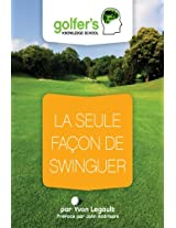 La seule façon de swinguer (Golfers'knowledge t. 4) (French Edition)
