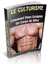 Le Culturisme Comment vous sculter un corps de rêve (French Edition)