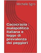 Cacocrazia : malapolitica italiana e legge di prevalenza dei peggiori (Italian Edition)