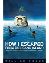 How I Escaped from Gilligan's Island: And Other Misadventures of a Hollywood Writer-producer (Ray & Pat Browne Book)