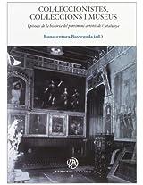 Colleccionistes, Colleccions I Museus. Episodis de La Histria del Patrimoni Artstic de Catalunya