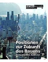 Positionen Zur Zukunft Des Bauens: Methoden, Ziele, Ausblicke (Detail Spezial)
