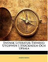 Swensk Literatur-Tidning: Utgifwen I Stockholm Och Upsala