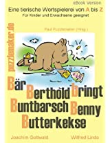 Kinderbuch: Bär Berthold bringt Buntbarsch Benny Butterkekse (mit Alliterationen) (German Edition)