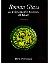 Roman Glass in the Corning Museum of Glass (Volume II)
