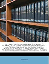 An Elementary Investigation of the Theory of Numbers,: With Its Application to the Indeterminate and Diophantine Analysis, the Analytical and ... Curious Algebraical and Arithmetical Problems