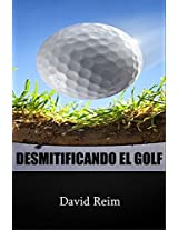 DESMITIFICANDO EL GOLF (Spanish Edition)