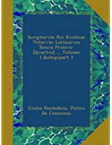 Scriptorvm Rei Rvsticae Vetervm Latinorvm Tomvs Primvs-[Qvartvs]..., Volume 1,part 1