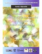 Filosofia, teoria e investigacion en la maestrias en educacion / Philosophy, Theory and Research in Education Masters Degrees: Un campo ... (Teoria Y Educacion / Theory and Education)
