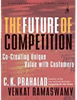 The Future of Competition: Co Creating Unique Value with Customers