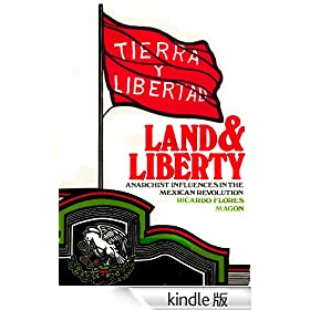 Land and Liberty. Anarchist Influences in the Mexican Revolution. Ricardo Flores Magn