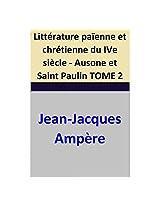 Littérature païenne et chrétienne du IVe siècle - Ausone et Saint Paulin TOME 2 (French Edition)