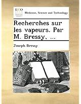 Recherches sur les vapeurs. Par M. Bressy, ...