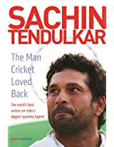 Sachin Tendulkar: The Man Cricket Loved Back - The world's best writers on India's biggest sporting legend.