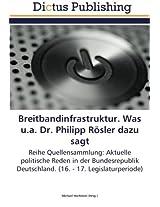 Breitbandinfrastruktur. Was u.a. Dr. Philipp Rösler dazu sagt: Reihe Quellensammlung: Aktuelle politische Reden in der Bundesrepublik Deutschland. (16. - 17. Legislaturperiode)
