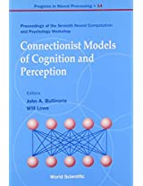 Connectionist Models of Cognition and Perception: Proceedings of the Seventh Neural Computation and Psychology Workshop Brighton, England (Progress in Neural Processing)