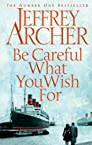 Be Careful What You Wish For: 4 (Clifton Chronicles # 4)