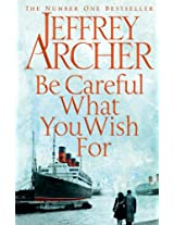 Be Careful What You Wish For (The Clifton Chronicles) by Geoffery Archer