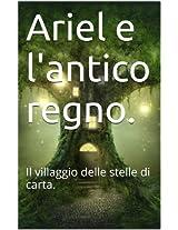 Ariel e l'antico regno.: Il villaggio delle stelle di carta. (Italian Edition)