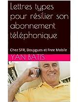 Lettres types pour résilier son abonnement téléphonique: Chez SFR, Bouygues et Free Mobile (French Edition)