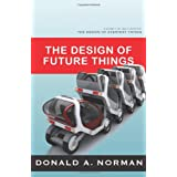 The Design of Future Things: Author of The Design of Everyday ThingsDon Norman
