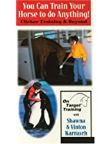You Can Train Your Horse to Do Anything!: Clicker Training and Beyond [VHS]