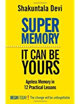 Super Memory: Ageless Memory in 12 Practical Lessons