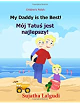 Children's book in Polish: My Daddy is the best: Polish Kids book. (Polish Edition) Children's Polish book (Bilingual Edition) English Polish Picture ... 7 (Bilingual Polish books for children)