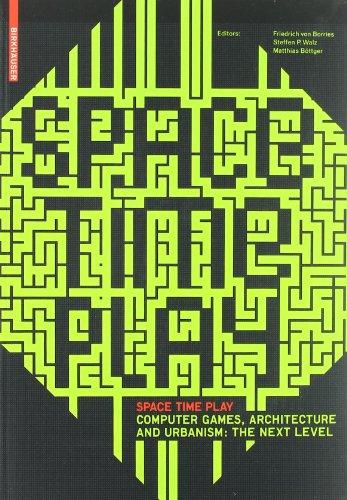 Friedrich Von Borries, Steffen P. Walz, and Matthias Bottger (eds.), Space Time Play: Computer Games, Architecture and Urbanism: The Next Level