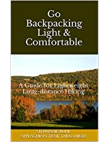 Go Backpacking Light and Comfortable: A Guide for Lightweight Long-distance Hiking