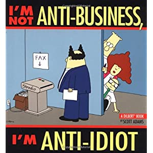 【クリックで詳細表示】I'm Not Anti-Business, I'm Anti-Idiot: Scott Adams: 洋書