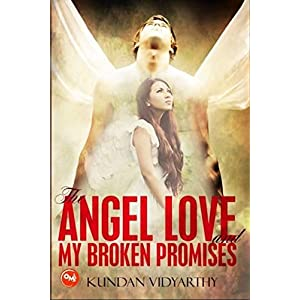 The Angel Love and My Broken Promises