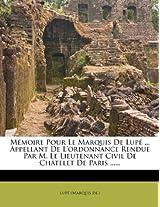 M Moire Pour Le Marquis de Lup ... Appellant de L'Ordonnance Rendue Par M. Le Lieutenant Civil de Ch Telet de Paris ......