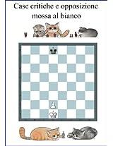 Case critiche e opposizione, il pattern di scacchi più importante (Italian Edition)