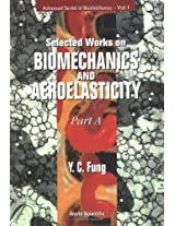 Selected Works on Biomechanics and Aeroelasticity: Selected Papers by Y.C.Fung (Advanced Series in Biomechanics)