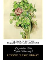 The book of the Yale Elizabethan Club, MDCCCCXII