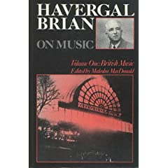 Havergal Brian on Music: British Music (Musicians on Music)