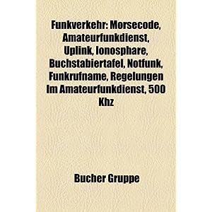 【クリックで詳細表示】Funkverkehr: Morsecode, Ionosphare, Buchstabiertafel, Funkrufname, Regelungen Im Amateurfunkdienst, 500 Khz, Sprechfunkzeugnis, May [Perfect]